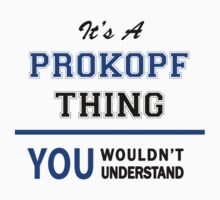 It's a PROKOPF thing, you wouldn't understand !! T-Shirt
