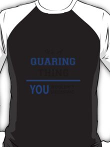 It's a QUARING thing, you wouldn't understand !! T-Shirt