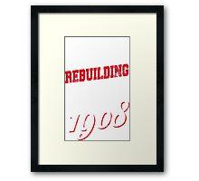 Rebuilding Since 1908 Framed Print