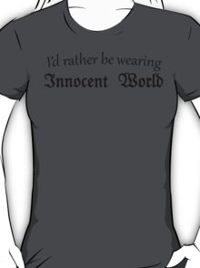 I'd Rather Be Wearing Innocent World T-Shirt