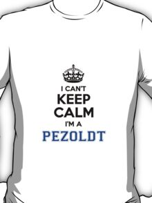 I cant keep calm Im a PEZOLDT T-Shirt
