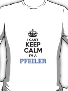 I cant keep calm Im a PFEILER T-Shirt