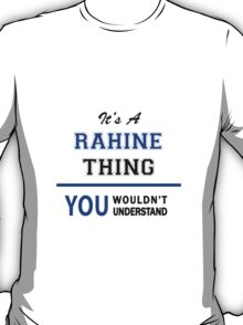 It's a RAHINE thing, you wouldn't understand !! T-Shirt