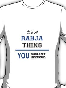 It's a RAHJA thing, you wouldn't understand !! T-Shirt