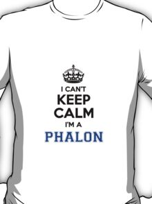 I cant keep calm Im a PHALON T-Shirt