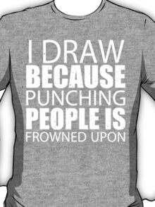 I Draw Jumping Because Punching People Is Frowned Upon - Limited Edition Tshirts T-Shirt
