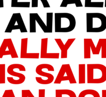 After all is said and done, usually more is said than done Sticker