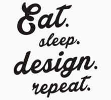 Eat.Sleep.Design.Repeat.  T-Shirt