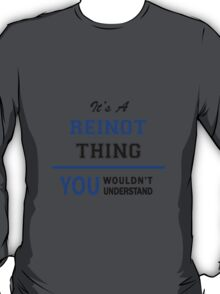 It's a REINOT thing, you wouldn't understand !! T-Shirt