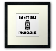 Geocaching Not Lost Framed Print