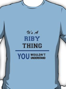 It's a RIBY thing, you wouldn't understand !! T-Shirt