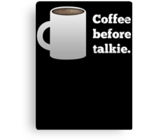 Coffee Before Talkie Canvas Print