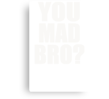 you mad bro? Canvas Print