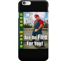 SexyMario MEME - My Balls Are On Fire For You Baby 1 iPhone Case/Skin