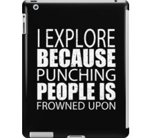 I Explore Because Punching People Is Frowned Upon - Custom Tshirts iPad Case/Skin