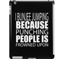 I Bunjee Jumping Because Punching People Is Frowned Upon - TShirts & Hoodies iPad Case/Skin
