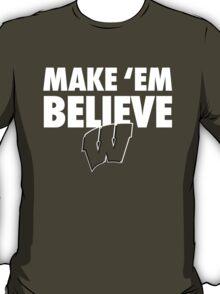 Wisconsin Badgers Make 'Em Believe Shirt T-Shirt