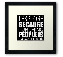 I Explore Because Punching People Is Frowned Upon - TShirts & Hoodies Framed Print