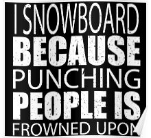 I Snowboard Because Punching People Is Frowned Upon - TShirts & Hoodies Poster