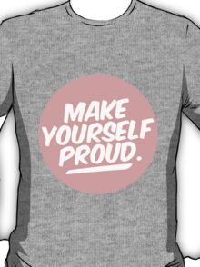 make yourself proud T-Shirt