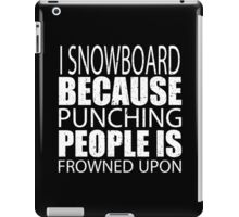 I Snowboard Because Punching People Is Frowned Upon - Custom Tshirts iPad Case/Skin