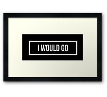 I would GO - Dark background Framed Print