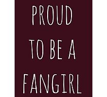 proud to be a fangirl Photographic Print