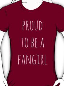 proud to be a fangirl T-Shirt