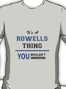It's a ROWELLS thing, you wouldn't understand !! T-Shirt