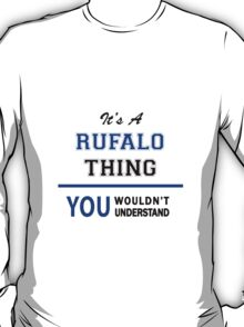 It's a RUFALO thing, you wouldn't understand !! T-Shirt