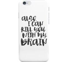 Firefly / Serenity - Also, I can kill you with my brian iPhone Case/Skin