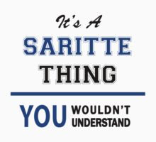 It's a SARITTE thing, you wouldn't understand !! T-Shirt