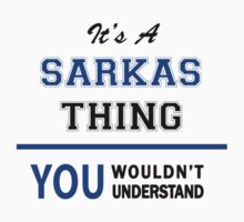 It's a SARKAS thing, you wouldn't understand !! T-Shirt