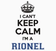 I cant keep calm Im a RIONEL T-Shirt