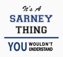 It's a SARNEY thing, you wouldn't understand !! T-Shirt
