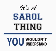 It's a SAROL thing, you wouldn't understand !! T-Shirt