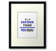 It's a SATZGER thing, you wouldn't understand !! Framed Print