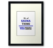 It's a SAUNA thing, you wouldn't understand !! Framed Print