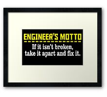 engineer's motto if it isn't broken take it apart and fix it Framed Print