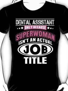 Dental Assistant Only Because Superwoman Isn't An Actual Job Title - Funny Tshirt T-Shirt
