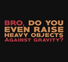 Bro, do you even raise heavy objects against gravity by SlubberBub