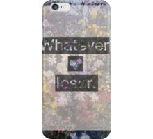 Whatever, loser. (Heart it) iPhone Case/Skin