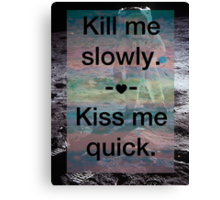 Kill Me Slowly, Kiss Me Quick, Spaceman Canvas Print