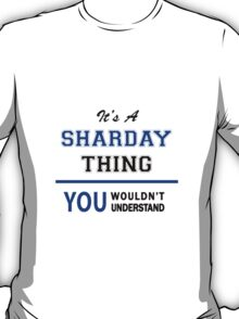It's a SHARDAY thing, you wouldn't understand !! T-Shirt