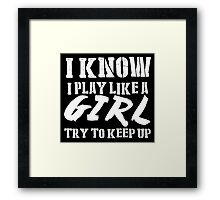 I Know I Play Like A Girl Try To Keep Up - Tshirts & Hoodies Framed Print