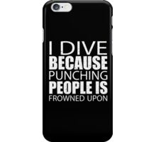 I Dive Because Punching People Is Frowned Upon - Custom Tshirts iPhone Case/Skin