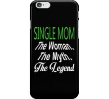 Single Mom The Woman The Myth The Legend - TShirts & Hoodies iPhone Case/Skin