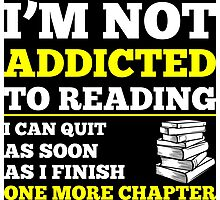 I Am Not Addicted To Reading I Can Quit As Soon As I Finish One More Chapter Photographic Print