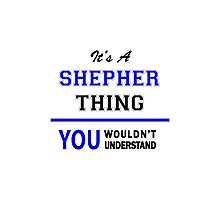 It's a SHEPHER thing, you wouldn't understand !! Photographic Print