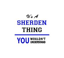 It's a SHERDEN thing, you wouldn't understand !! Photographic Print